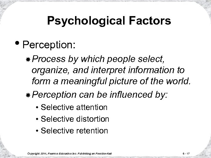 Psychological Factors • Perception: Process by which people select, organize, and interpret information to
