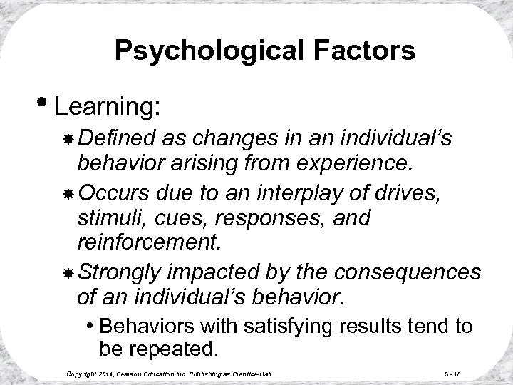 Psychological Factors • Learning: Defined as changes in an individual's behavior arising from experience.