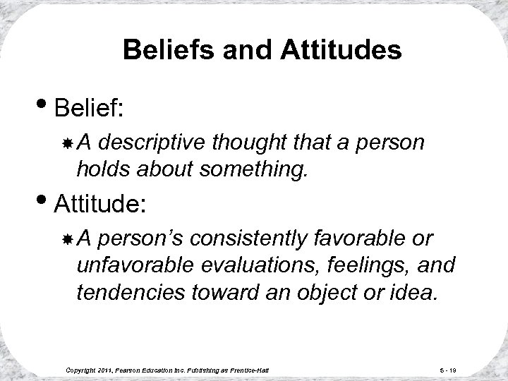 Beliefs and Attitudes • Belief: A descriptive thought that a person holds about something.