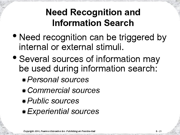 Need Recognition and Information Search • Need recognition can be triggered by internal or