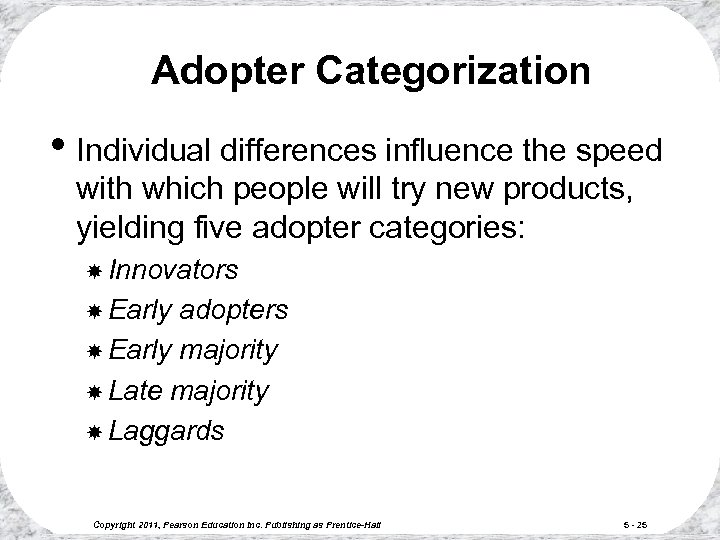 Adopter Categorization • Individual differences influence the speed with which people will try new