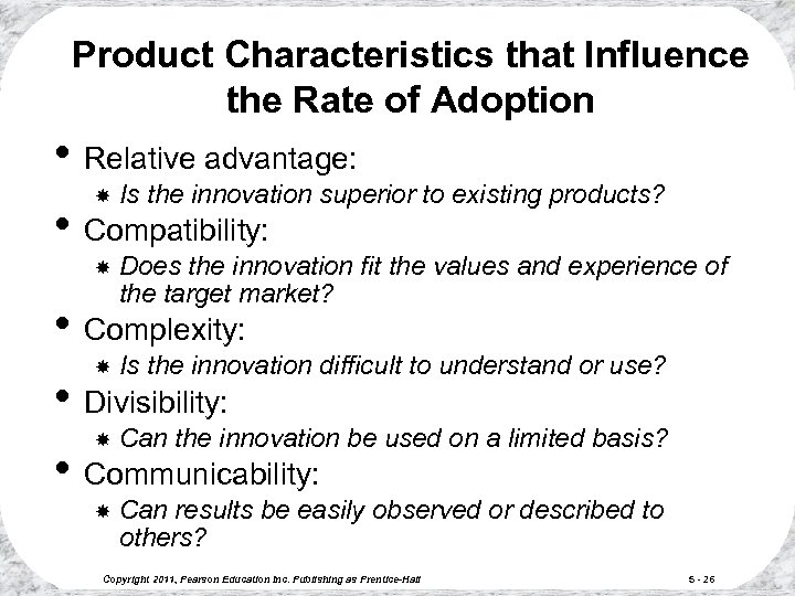 Product Characteristics that Influence the Rate of Adoption • Relative advantage: Is the innovation