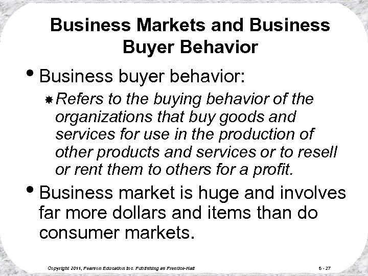 Business Markets and Business Buyer Behavior • Business buyer behavior: Refers to the buying