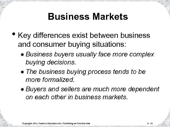 Business Markets • Key differences exist between business and consumer buying situations: Business buyers