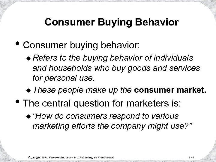 Consumer Buying Behavior • Consumer buying behavior: Refers to the buying behavior of individuals
