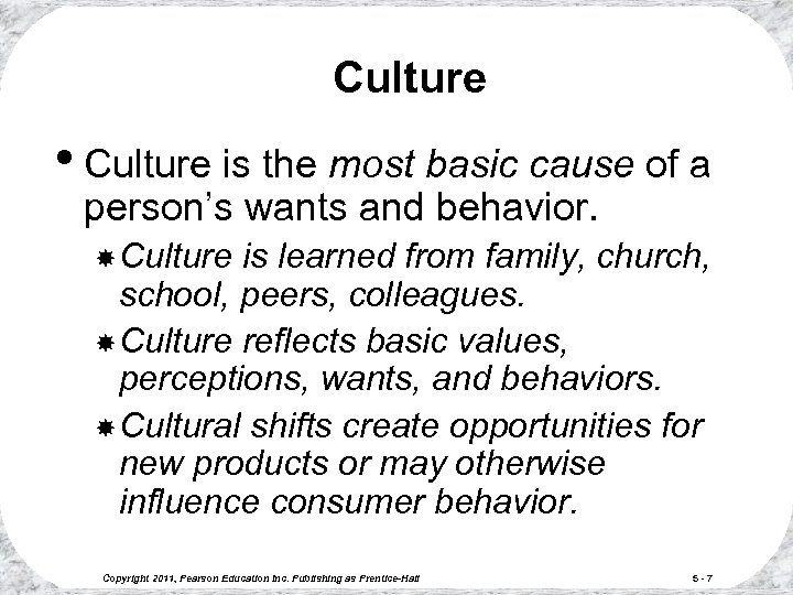 Culture • Culture is the most basic cause of a person's wants and behavior.