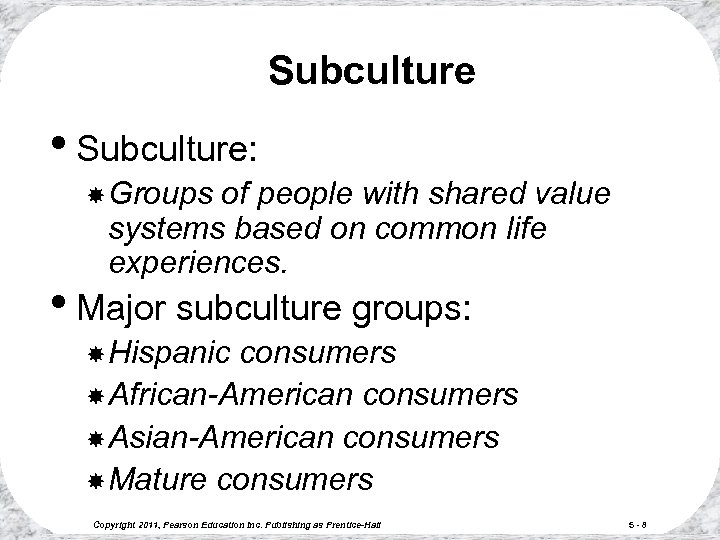 Subculture • Subculture: Groups of people with shared value systems based on common life