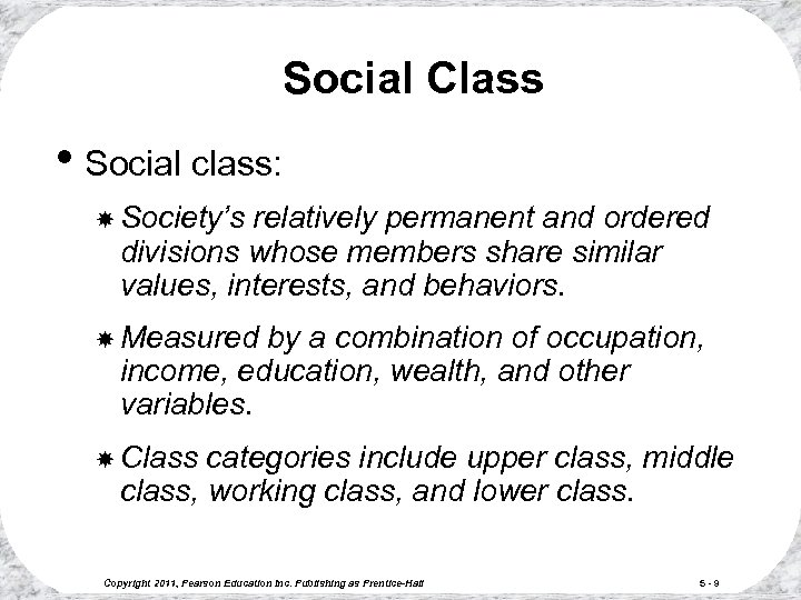 Social Class • Social class: Society's relatively permanent and ordered divisions whose members share