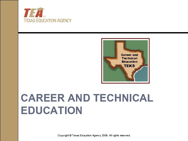 Career and Technical Education TEKS CAREER AND TECHNICAL EDUCATION Copyright © Texas Education Agency