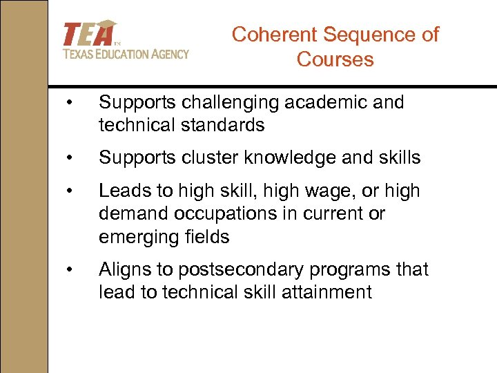 Coherent Sequence of Courses • Supports challenging academic and technical standards • Supports cluster