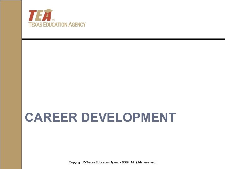 CAREER DEVELOPMENT Copyright © Texas Education Agency 2009. All rights reserved.
