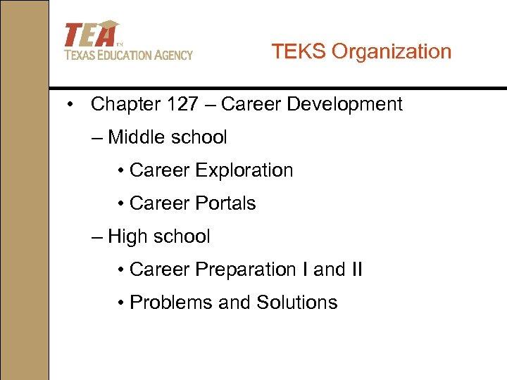 TEKS Organization • Chapter 127 – Career Development – Middle school • Career Exploration