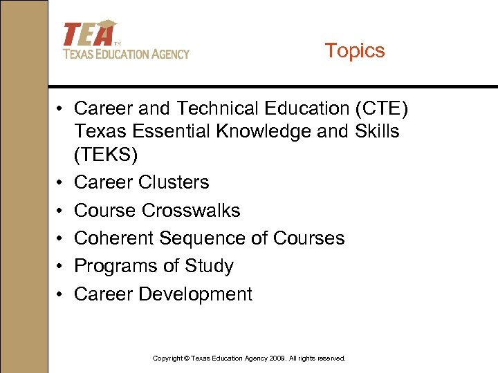 Topics • Career and Technical Education (CTE) Texas Essential Knowledge and Skills (TEKS) •