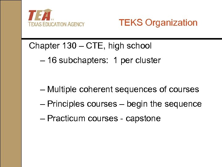 TEKS Organization Chapter 130 – CTE, high school – 16 subchapters: 1 per cluster