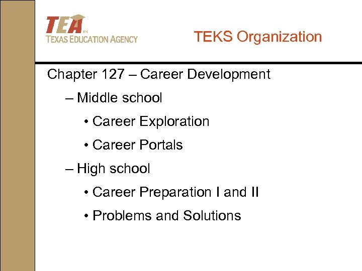 TEKS Organization Chapter 127 – Career Development – Middle school • Career Exploration •