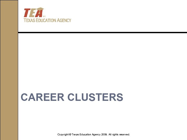 CAREER CLUSTERS Copyright © Texas Education Agency 2009. All rights reserved.