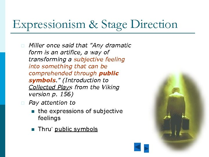expressionism in death of salesman In death of a salesman , the spectator is plunged into the main character's head there is no linear onward progression - it is a play with interruption and the striking characteristic of death of a salesman is its uninterrupted dramatic tension.