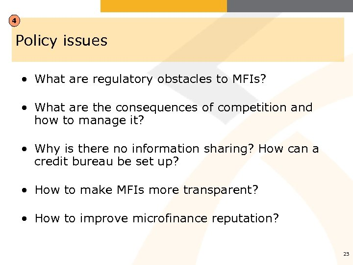 4 Policy issues • What are regulatory obstacles to MFIs? • What are the