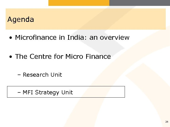 Agenda • Microfinance in India: an overview • The Centre for Micro Finance –
