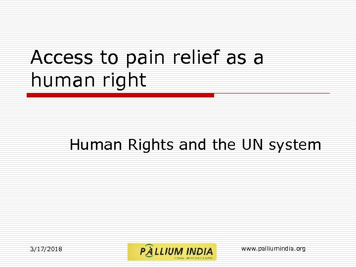 Access to pain relief as a human right Human Rights and the UN system