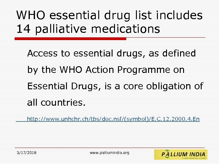 WHO essential drug list includes 14 palliative medications Access to essential drugs, as defined