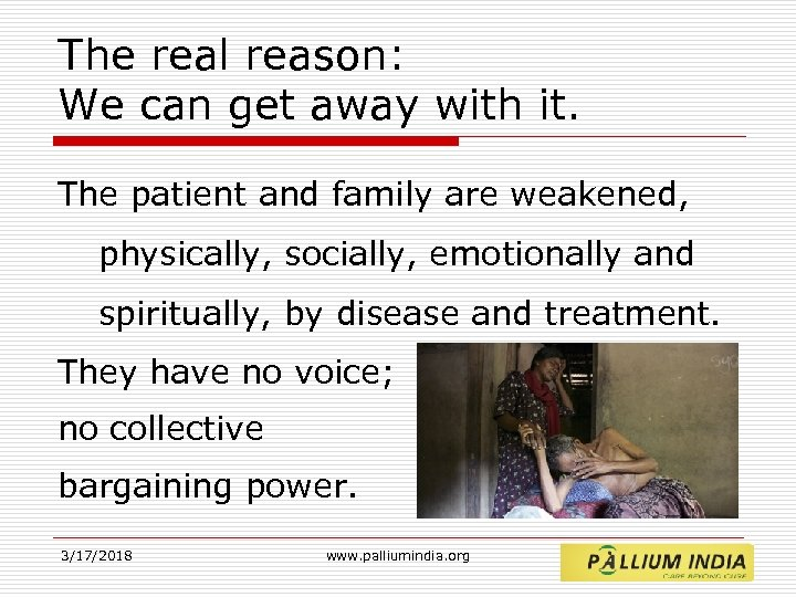 The real reason: We can get away with it. The patient and family are