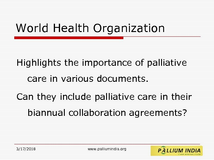 World Health Organization Highlights the importance of palliative care in various documents. Can they