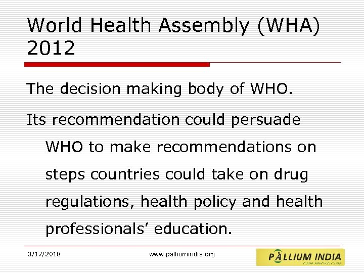 World Health Assembly (WHA) 2012 The decision making body of WHO. Its recommendation could