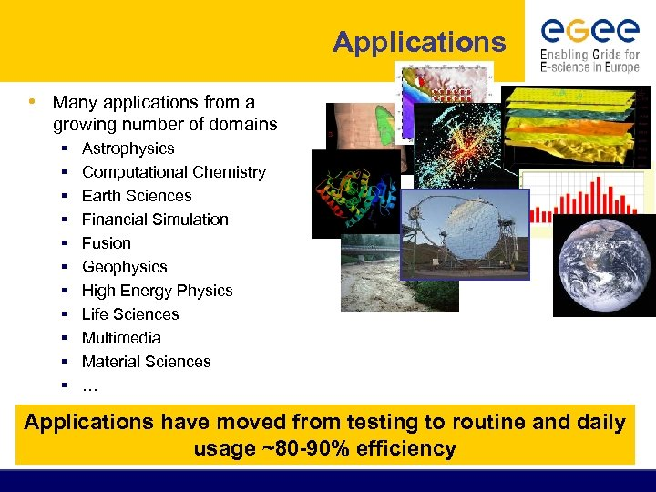 Applications • Many applications from a growing number of domains § Astrophysics § Computational