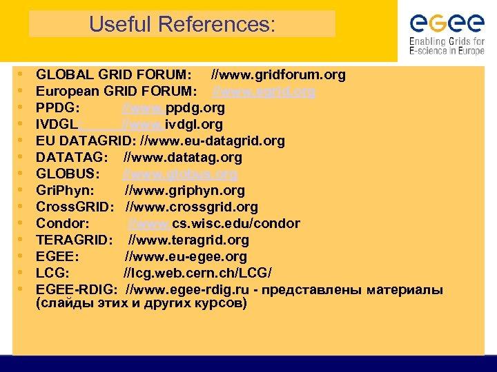 Useful References: • • • • GLOBAL GRID FORUM: //www. gridforum. org European GRID