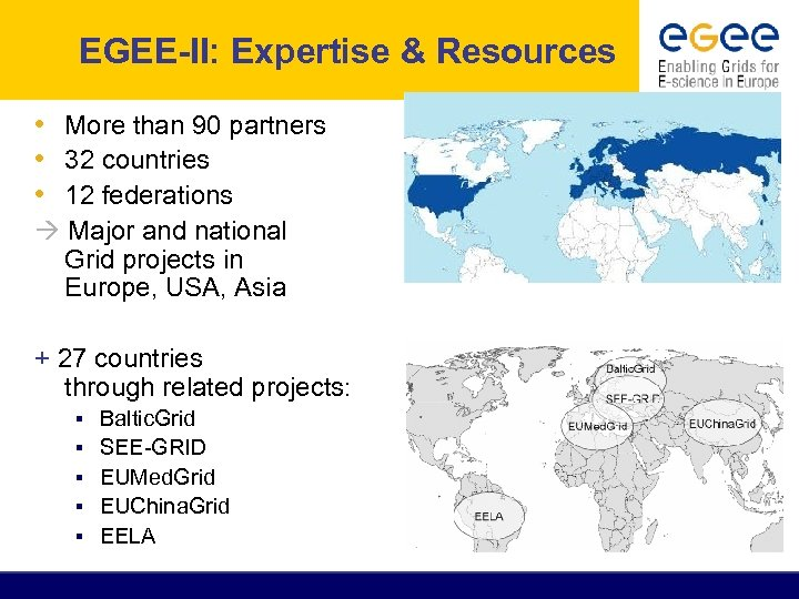 EGEE-II: Expertise & Resources • More than 90 partners • 32 countries • 12