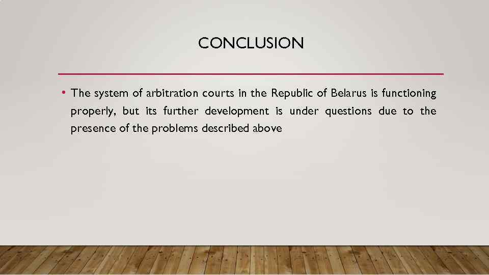 CONCLUSION • The system of arbitration courts in the Republic of Belarus is functioning