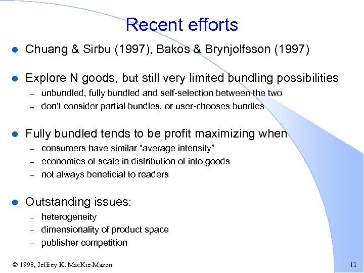 Recent efforts l Chuang & Sirbu (1997), Bakos & Brynjolfsson (1997) l Explore N