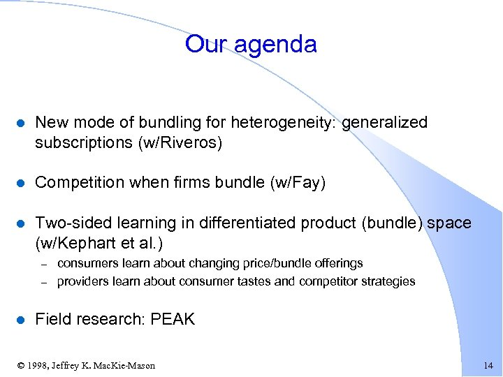 Our agenda l New mode of bundling for heterogeneity: generalized subscriptions (w/Riveros) l Competition