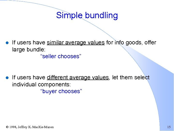 Simple bundling l If users have similar average values for info goods, offer large