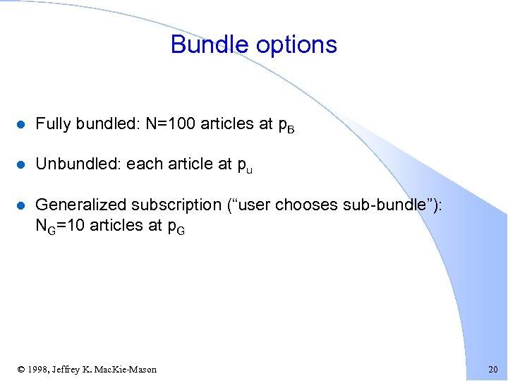 Bundle options l Fully bundled: N=100 articles at p. B l Unbundled: each article