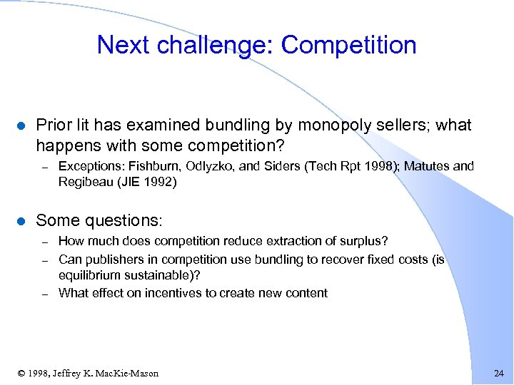 Next challenge: Competition l Prior lit has examined bundling by monopoly sellers; what happens