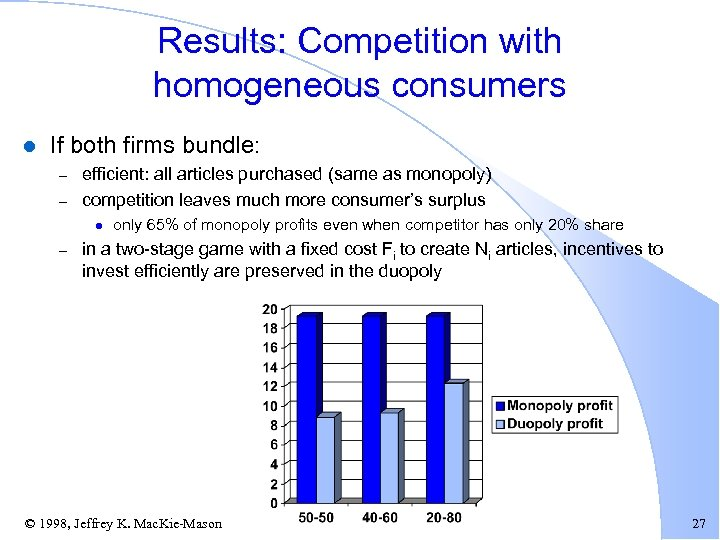 Results: Competition with homogeneous consumers l If both firms bundle: – – efficient: all