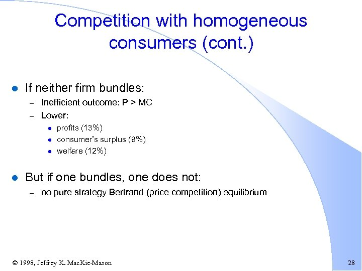 Competition with homogeneous consumers (cont. ) l If neither firm bundles: – – Inefficient