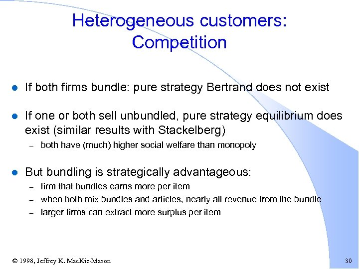 Heterogeneous customers: Competition l If both firms bundle: pure strategy Bertrand does not exist