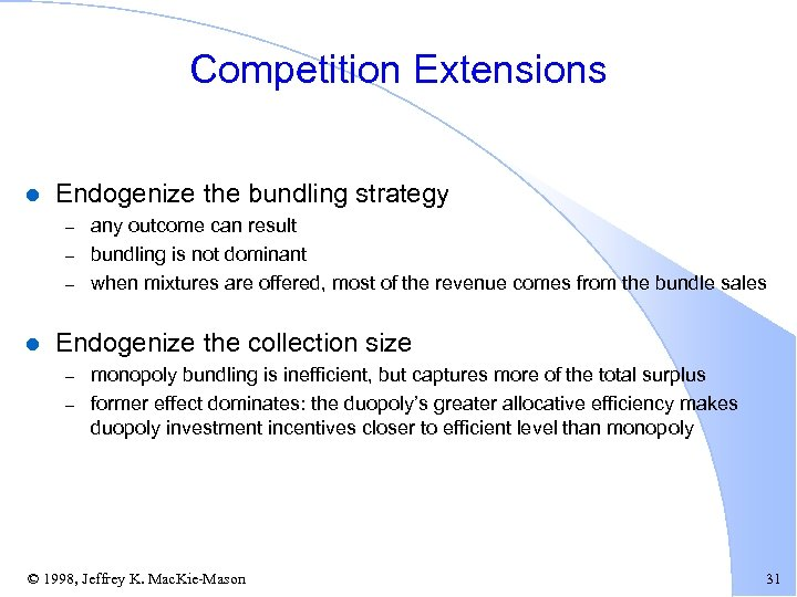 Competition Extensions l Endogenize the bundling strategy – – – l any outcome can