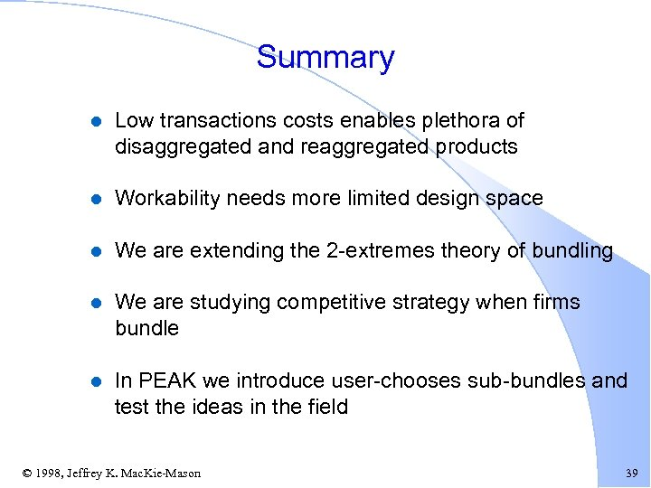 Summary l Low transactions costs enables plethora of disaggregated and reaggregated products l Workability