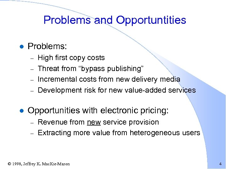 Problems and Opportuntities l Problems: – – l High first copy costs Threat from