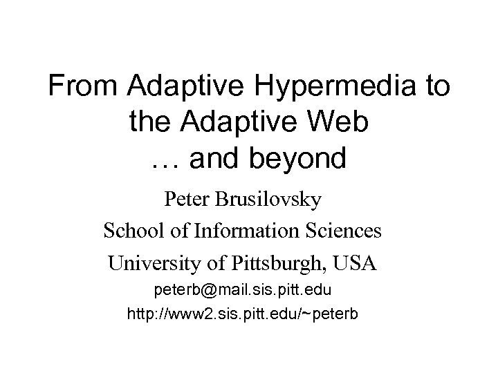 From Adaptive Hypermedia to the Adaptive Web … and beyond Peter Brusilovsky School of