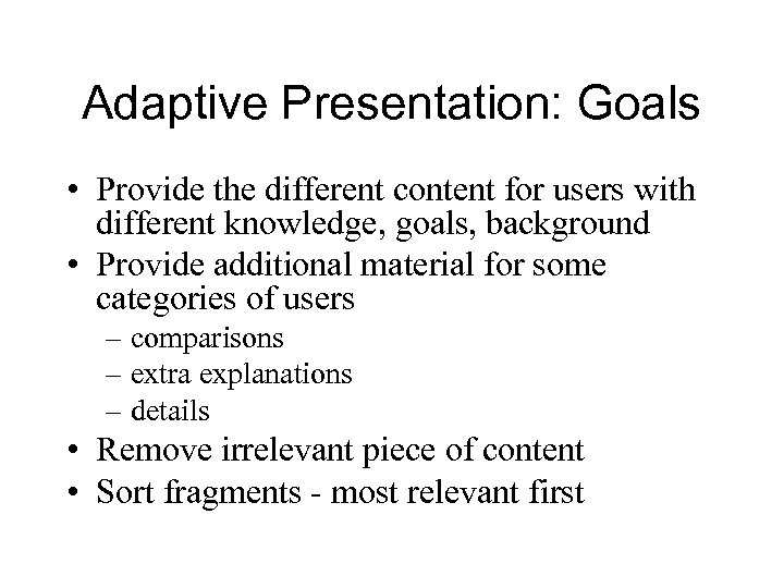 Adaptive Presentation: Goals • Provide the different content for users with different knowledge, goals,