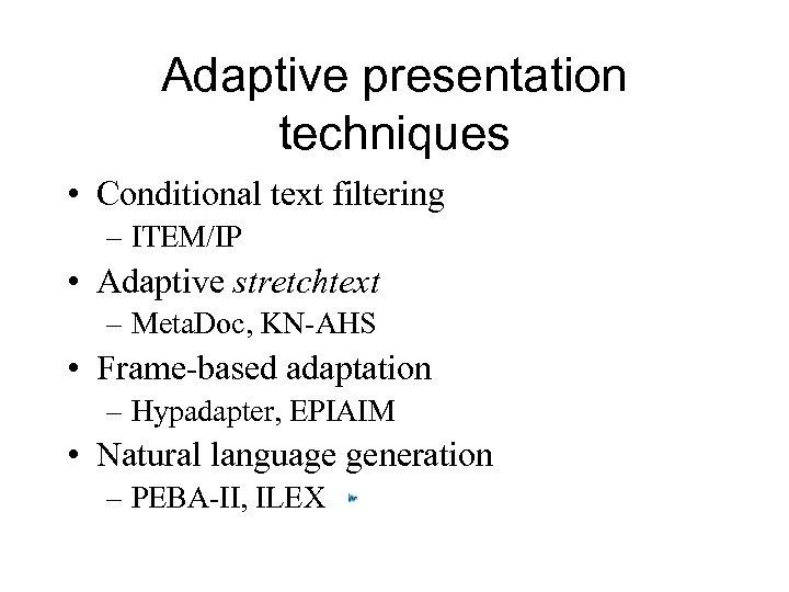 Adaptive presentation techniques • Conditional text filtering – ITEM/IP • Adaptive stretchtext – Meta.
