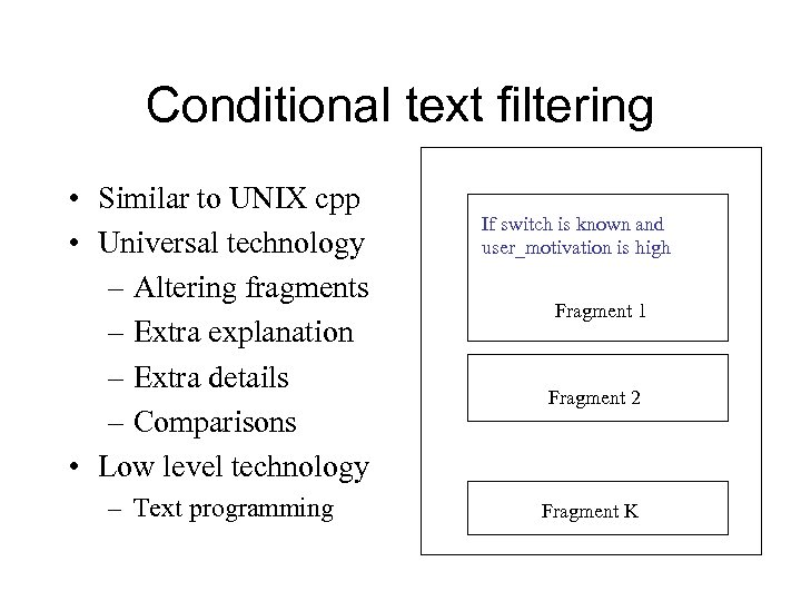 Conditional text filtering • Similar to UNIX cpp • Universal technology – Altering fragments