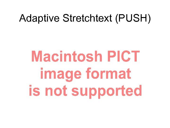 Adaptive Stretchtext (PUSH)