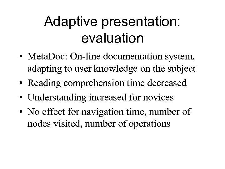 Adaptive presentation: evaluation • Meta. Doc: On-line documentation system, adapting to user knowledge on