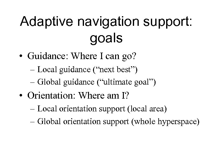 """Adaptive navigation support: goals • Guidance: Where I can go? – Local guidance (""""next"""